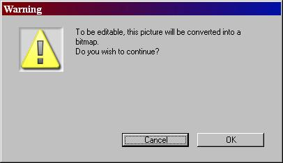To be editable, this picture will be converted to a bitmap. Do you wish to continue?